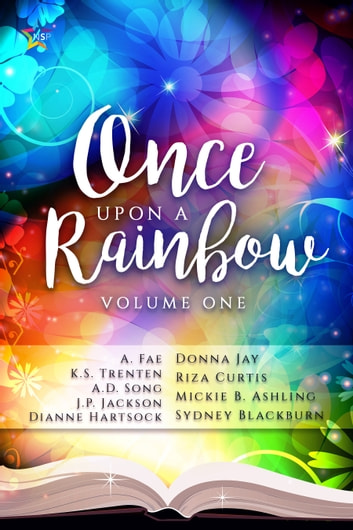 Once Upon a Rainbow - Volume One ebook by Mickie B. Ashling,A. Fae,Sydney Blackburn,K.S. Trenten,A.D. Song,Riza Curtis,Dianne Hartsock,J.P. Jackson,Donna Jay
