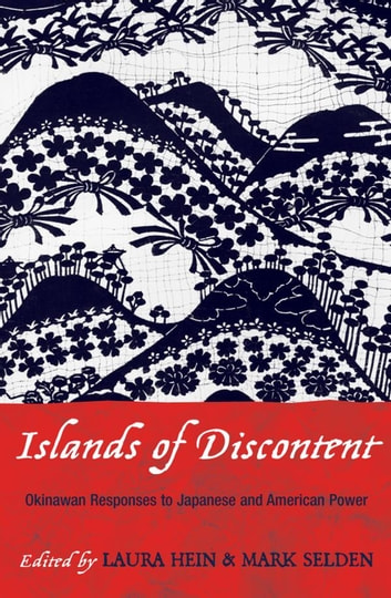 Islands of Discontent - Okinawan Responses to Japanese and American Power ebook by