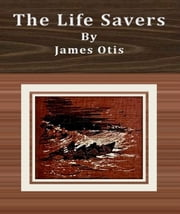The Life Savers ebook by James Otis
