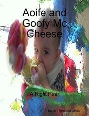 Aoife and Goofy Mc Cheese ebook by Kelvin Templeton-Jones