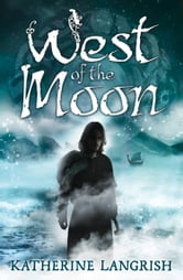 West of the Moon ebook by Katherine Langrish