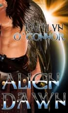 Alien Dawn ebook by Kaitlyn O'Connor