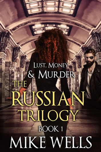 The Russian Trilogy, Book 1 (Lust, Money & Murder #4) ebook by Mike Wells