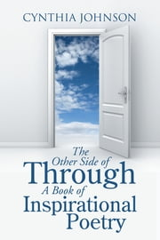 The Other Side of Through A Book of Inspirational Poetry ebook by Cynthia Johnson