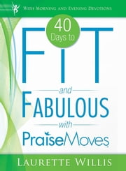 40 Days to Fit and Fabulous with PraiseMoves ebook by Laurette Willis