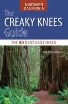 The Creaky Knees Guide Northern California - The 80 Best Easy Hikes ebook by Ann Marie Brown