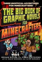 The Big Book of Graphic Novels for Minecrafters - Three Unofficial Adventures ebook by Megan Miller, Cara Stevens