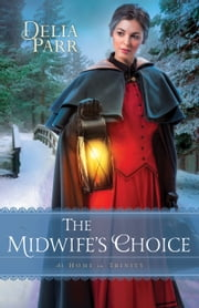 The Midwife's Choice (At Home in Trinity Book #2) ebook by Delia Parr