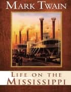 Life on the Mississippi ebook by Mark Twain