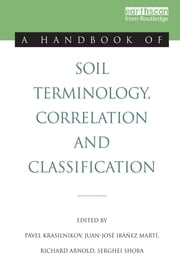 A Handbook of Soil Terminology, Correlation and Classification ebook by Richard Arnold,Serghei Shoba,Pavel Krasilnikov,Juan-Jose Ibanez Marti