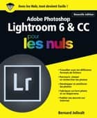 Adobe Photoshop Lightroom 6 et CC pour les Nuls grand format, 2e édition ebook by Bernard JOLIVALT