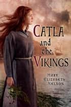 Catla and the Vikings ebook by Mary Elizabeth Nelson