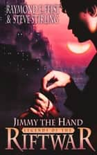 Jimmy the Hand (Legends of the Riftwar, Book 3) ebook by Raymond E. Feist, Steve Stirling