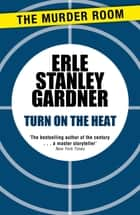 Turn on the Heat ebook by Erle Stanley Gardner
