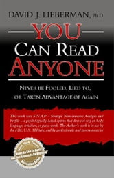 You Can Read Anyone - Never Be Fooled, Lied to, or Taken Advantage of Again ebook by David J. Lieberman. Ph.D.