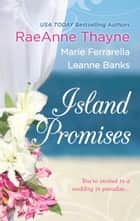Island Promises - Hawaiian Holiday\Hawaiian Reunion\Hawaiian Retreat ebook by RaeAnne Thayne, Marie Ferrarella, Leanne Banks