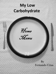 My Low Carbohydrate Home Menu ebook by Fernando Urias