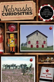 Nebraska Curiosities - Quirky Characters, Roadside Oddities & Other Offbeat Stuff ebook by Rick Yoder,David Harding