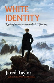 White Identity - Racial Consciousness in the 21st Century ebook by Jared Taylor