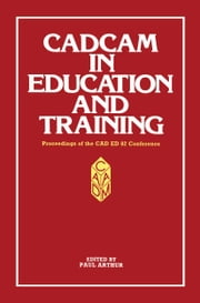 CADCAM in Education and Training - Proceedings of the CAD ED 83 Conference ebook by Paul Arthur