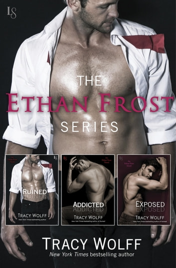 The Ethan Frost Series 3-Book Bundle - Ruined, Addicted, and Exposed ebook by Tracy Wolff