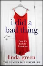 I Did a Bad Thing - Now It's Back to Haunt Me ebook by Linda Green