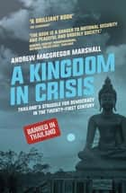 A Kingdom in Crisis - Thailand's Struggle for Democracy in the Twenty-First Century ebook by Andrew MacGregor Marshall