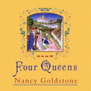 Four Queens - The Provencal Sisters Who Ruled Europe audiobook by Nancy Goldstone