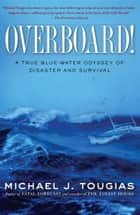 Overboard! - A True Blue-water Odyssey of Disaster and Survival ebook by Michael J. Tougias