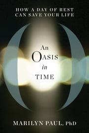 An Oasis in Time - How a Day of Rest Can Save Your Life ebook by Marilyn Paul