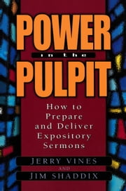 Power in the Pulpit - How to Prepare and Deliver Expository Sermons ebook by Jerry Vines,James L Shaddix