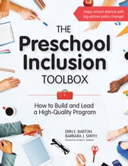 The Preschool Inclusion Toolbox - How to Build and Lead a High-Quality Program ebook by Erin E. Barton, Ph.D.,Barbara J. Smith, Ph.D.,Christina L. Salisbury, Ph.D.