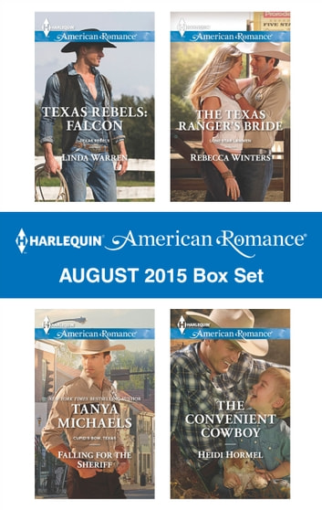 Harlequin American Romance August 2015 Box Set - Texas Rebels: Falcon\Falling for the Sheriff\The Texas Ranger's Bride\The Convenient Cowboy ebook by Linda Warren,Tanya Michaels,Rebecca Winters,Heidi Hormel