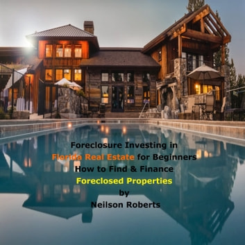 Foreclosure Investing in Florida Real Estate for Beginners - How to Find & Finance Foreclosed Properties audiobook by Neilson Roberts