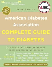 American Diabetes Association Complete Guide to Diabetes - The Ultimate Home Reference from the Diabetes Experts ebook by American Diabetes Association