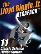 The Lloyd Biggle, Jr. MEGAPACK ® ebook by Lloyd Biggle, Jr. Lloyd Lloyd Biggle, Jr. Biggle Jr.