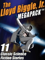 The Lloyd Biggle, Jr. MEGAPACK ® - The Best Science Fiction Stories of Lloyd Biggle, Jr. ebook by Lloyd Biggle, Jr. Lloyd Lloyd Biggle, Jr. Biggle Jr.