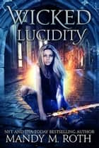 Wicked Lucidity ebook by Mandy M. Roth