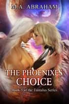 The Phoenixes Choice ebook by M.A. Abraham