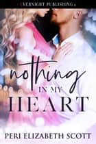 Nothing in My Heart ebook by Peri Elizabeth Scott