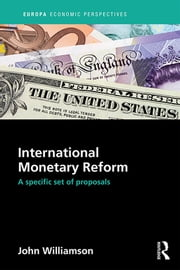 International Monetary Reform - A Specific Set of Proposals ebook by John Williamson