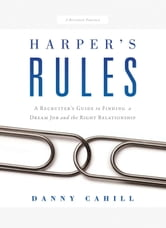 Harper's Rules: A Recruiter's Guide to Finding a Dream Job and the Right Relationship ebook by Danny Cahill