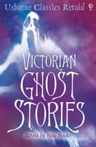 Victorian Ghost Stories: Usborne Classics Retold ebook by Mike Stocks