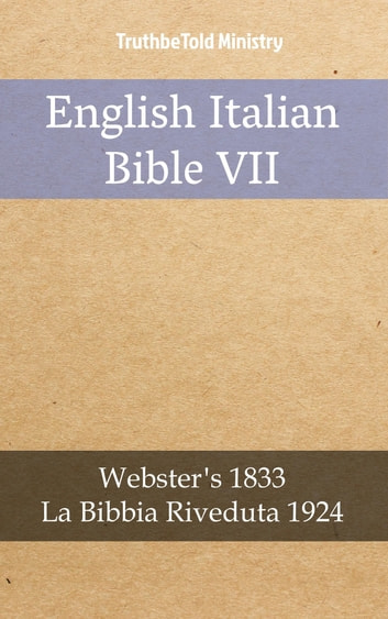 English Italian Bible VII - Webster´s 1833 - La Bibbia Riveduta 1924 ebook by TruthBeTold Ministry