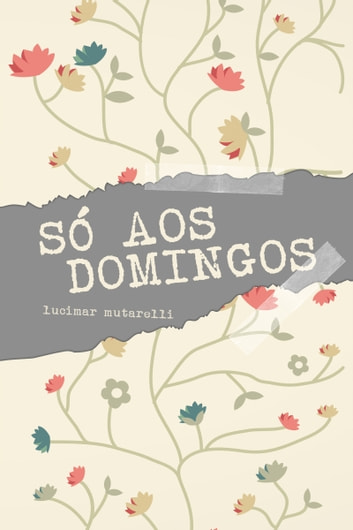 Só aos domingos ebook by Lucimar Mutarelli