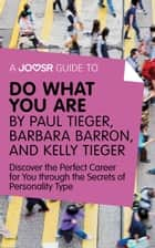 A Joosr Guide to... Do What You Are by Paul Tieger, Barbara Barron, and Kelly Tieger: Discover the Perfect Career for You through the Secrets of Personality Type ebook by Joosr