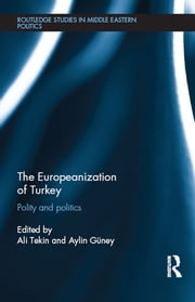 The Europeanization of Turkey - Polity and Politics ebook by Ali Tekin,Aylin Güney
