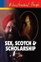 Sex,Scotch and Scholarship ebook by Khushwant Singh