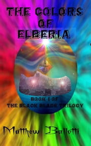 The Colors of Elberia; book 1 of The Black Blade trilogy ebook by Matthew Ballotti