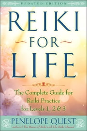 Reiki for Life (Updated Edition) - The Complete Guide to Reiki Practice for Levels 1, 2 & 3 ebook by Penelope Quest